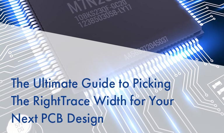 The Ultimate Guide to Picking The Right Trace Width for Your Next PCB Design