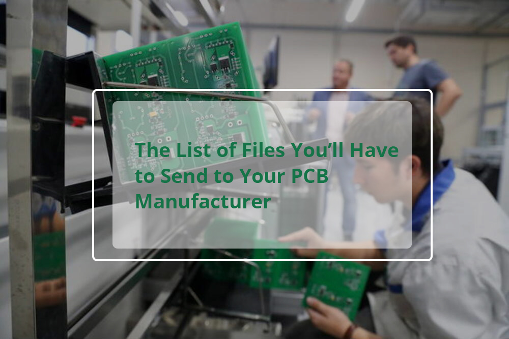 The List of Files You'll Have to Send to Your PCB Manufacturer
